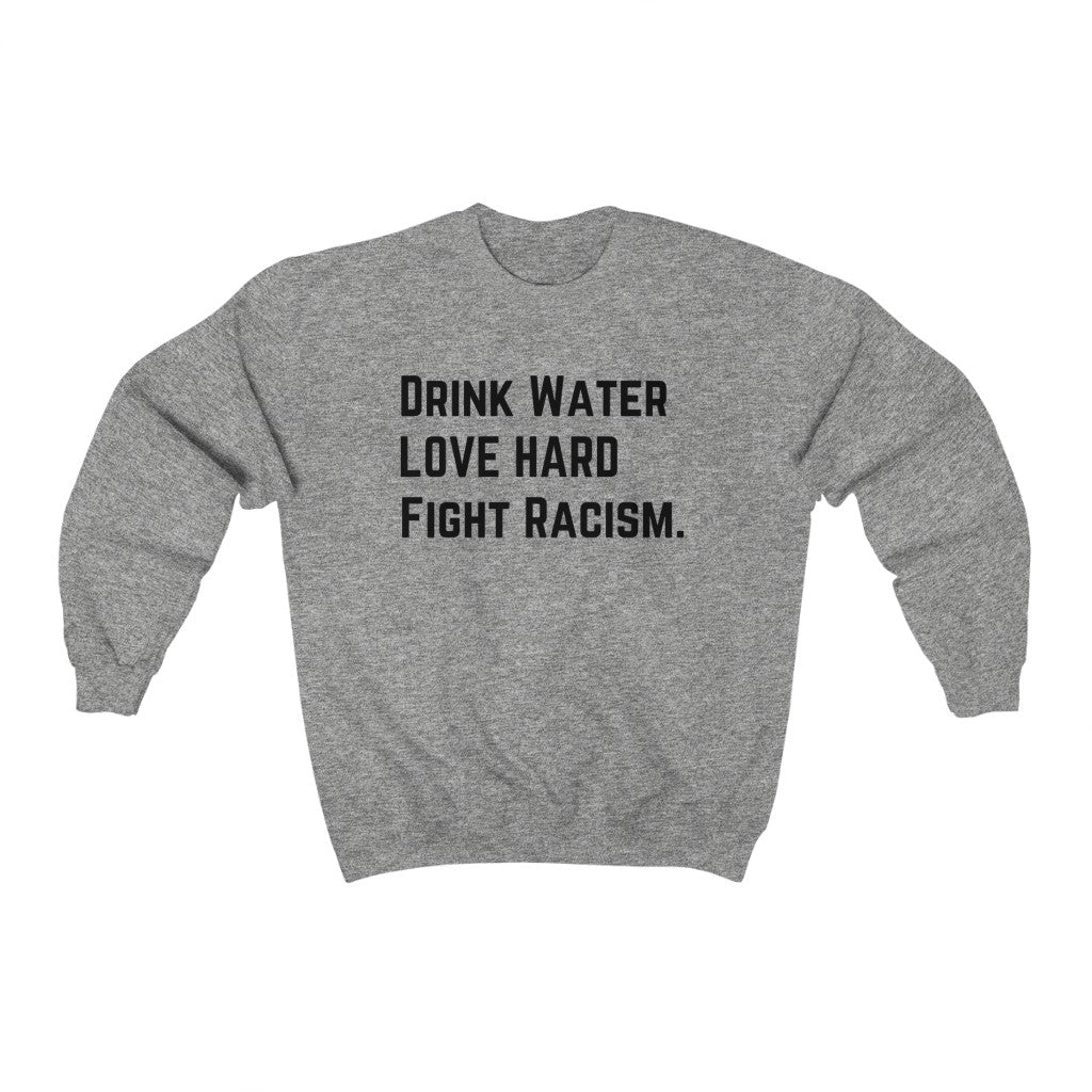 Drink Water Fight Racism Sweatshirt