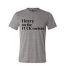 Heavy on Fuck Racism Unisex Premium T-Shirt