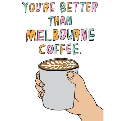 ABLE AND GAME Card - Better Than Melbourne Coffee