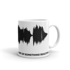 "JR's SOUNDWAVE Series Coffee Mug - ""Part Of Something Beautiful"""