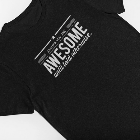 Assume You Are Awesome Until Told Otherwise Tee - Let's Set the Stage