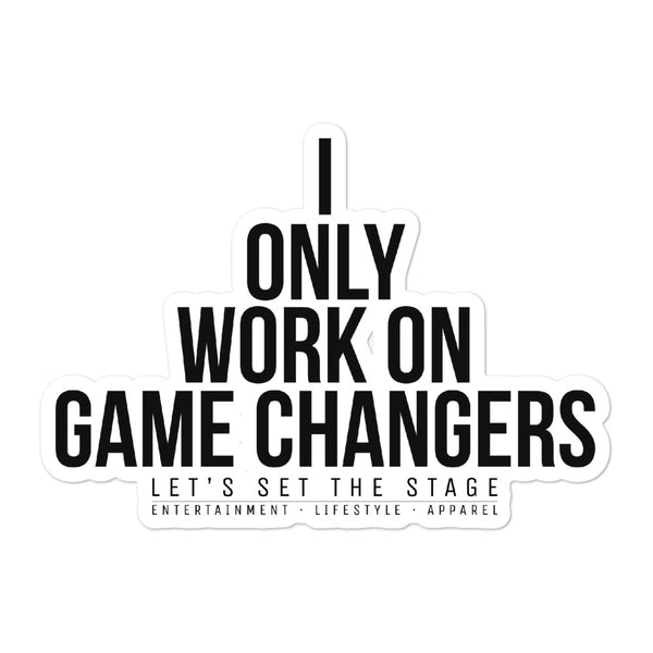 I Only Work On Game Changers Vinyl Sticker - Let's Set the Stage