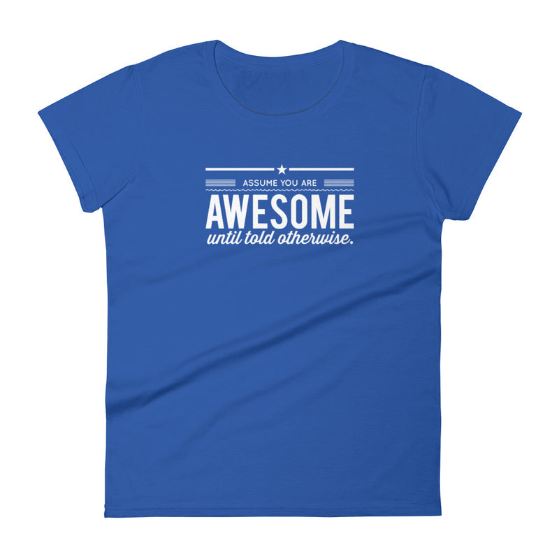 Assume You Are Awesome Until Told Otherwise Women's Tee - Let's Set the Stage