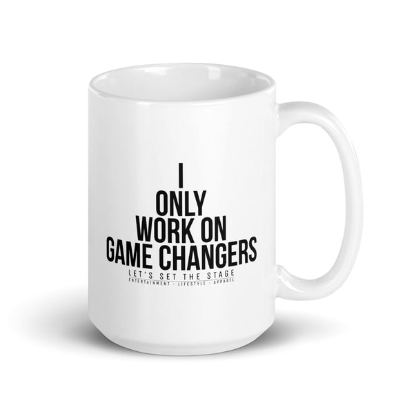 I Only Work On Game Changers Mug - Let's Set the Stage