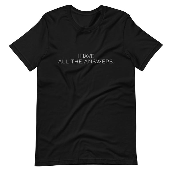 I Have All The Answers Tee - Let's Set the Stage