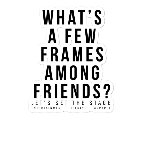 What's A Few Frames Among Friends Vinyl Sticker - Let's Set the Stage