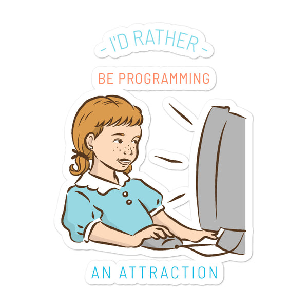 I'd Rather Be Programming an Attraction Vinyl Sticker - Let's Set the Stage