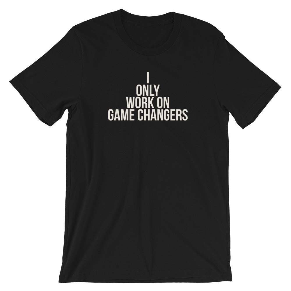 I Only Work on Game Changers Tee
