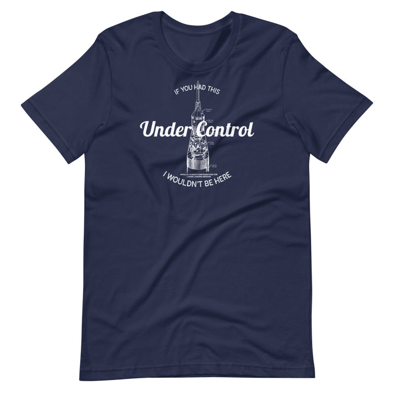 If You Had This Under Control, I Wouldn't Be Here Tee