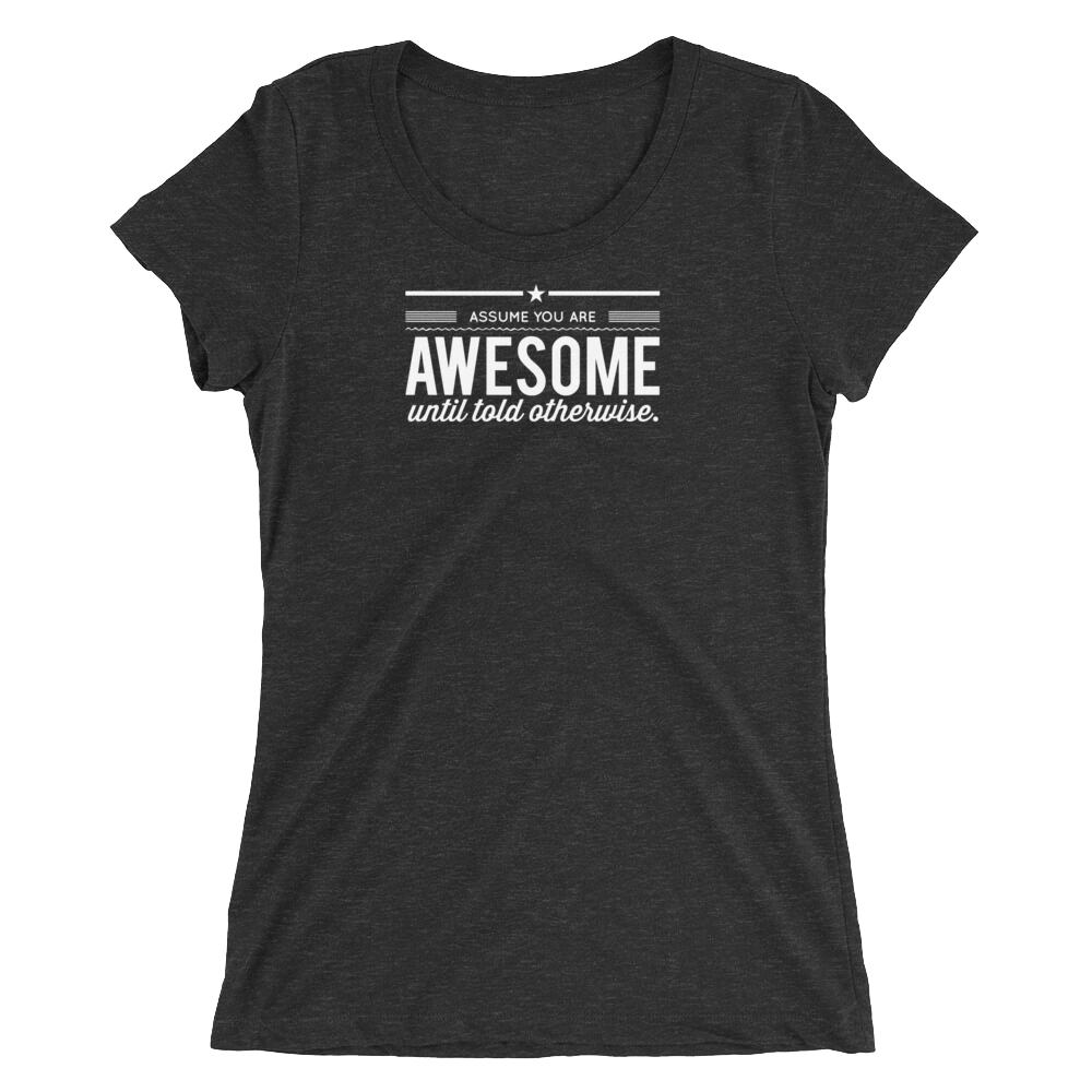 Assume You Are Awesome Until Told Otherwise Women's Premium Tee - Let's Set the Stage