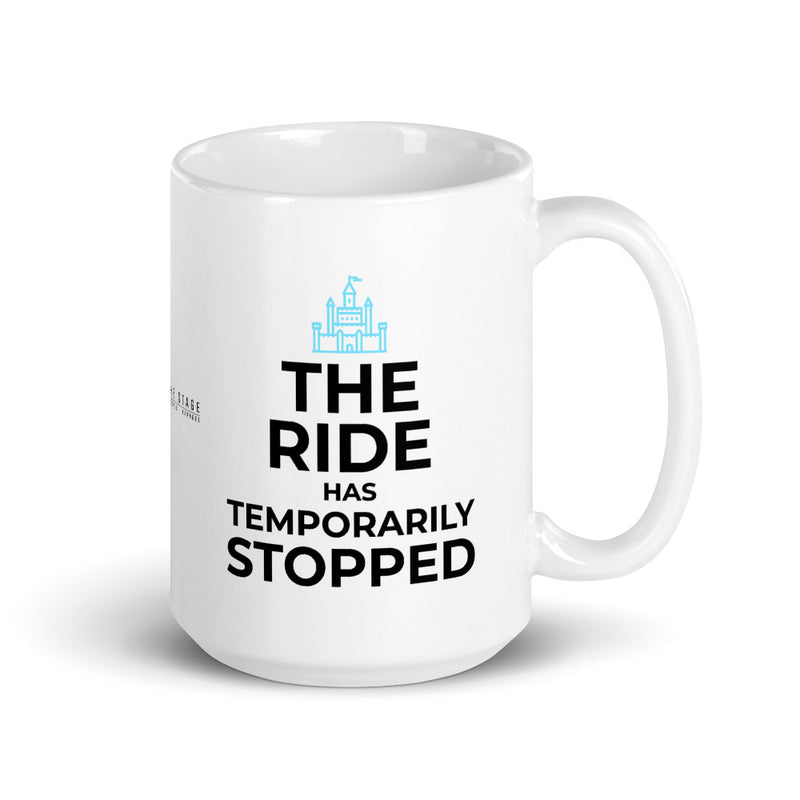 The Ride Has Temporarily Stopped Mug - Let's Set the Stage