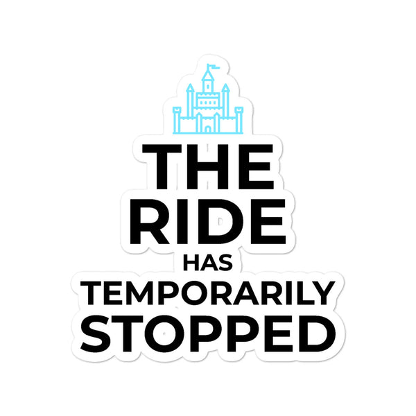 The Ride Has Temporarily Stopped Vinyl Sticker - Let's Set the Stage