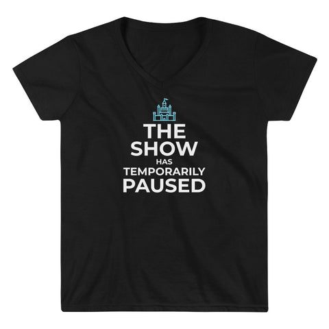 The Show has Temporarily Paused Women's V-neck Tee