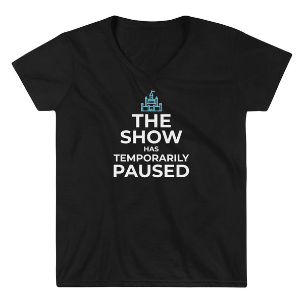 The Show has Temporarily Paused Women's V-neck Tee - Let's Set the Stage