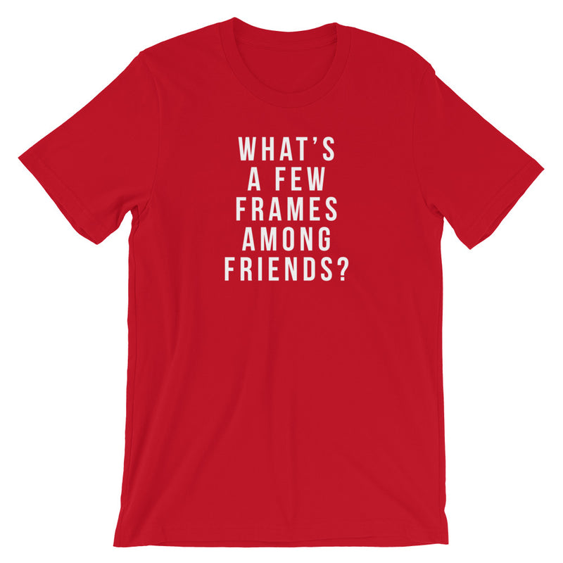 What's a Few Frames Among Friends Tee - Let's Set the Stage