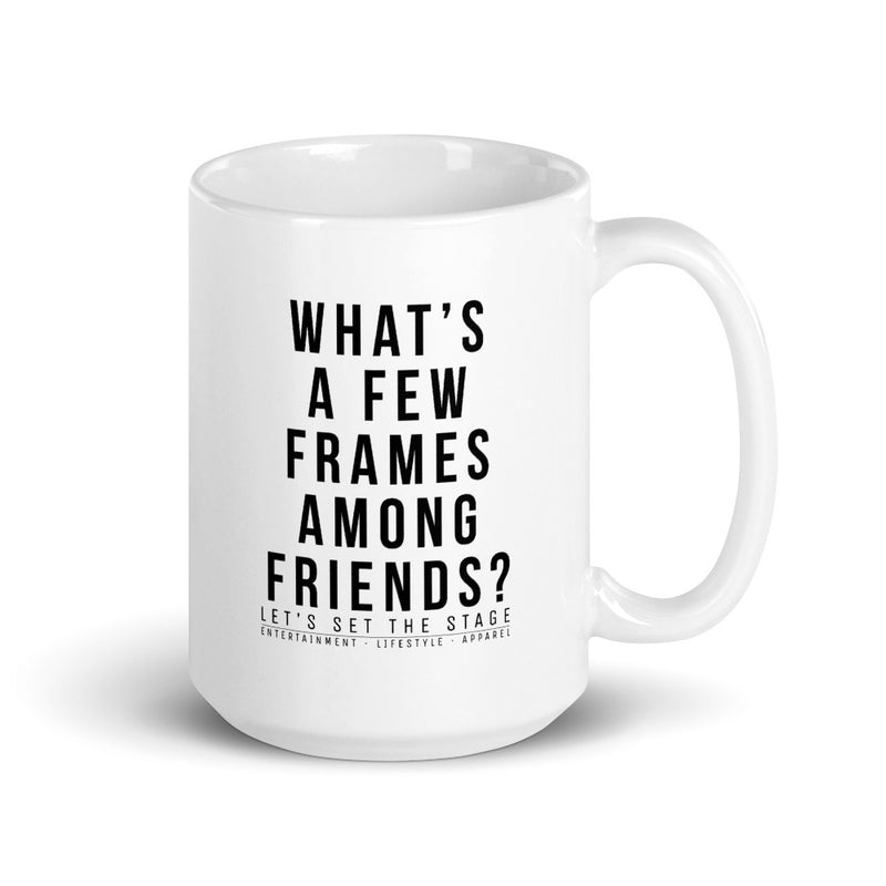 What's A Few Frames Among Friends Mug - Let's Set the Stage