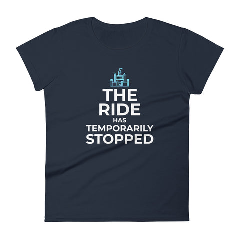 The Ride has Temporarily Stopped Women's Tee
