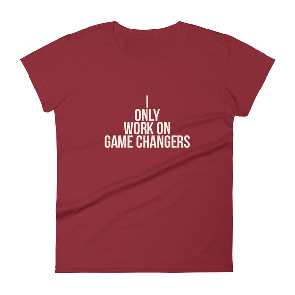 I Only Work On Game Changers Women's Tee - Let's Set the Stage