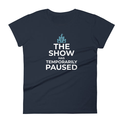 The Show has Temporarily Paused Women's Tee