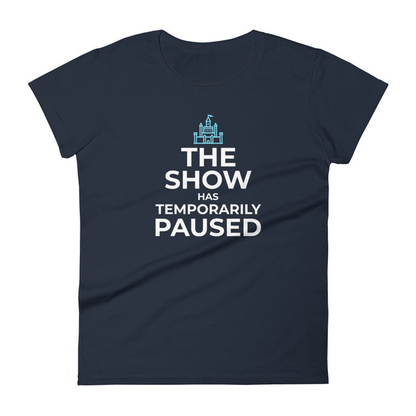 The Show has Temporarily Paused Women's Tee - Let's Set the Stage