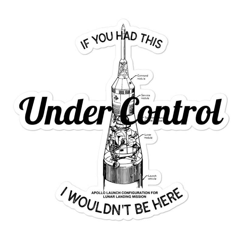 If You Had This Under Control, I Wouldn't Be Here Vinyl Sticker