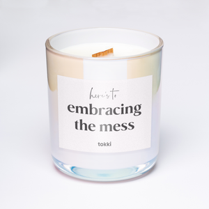 here's to embracing the mess