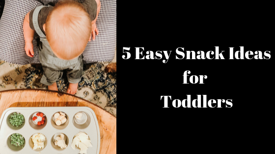 5 Easy Snack Ideas for Toddlers