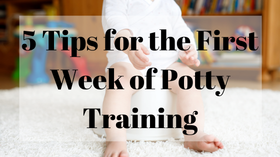 5 Tips for the First Week of Potty Training