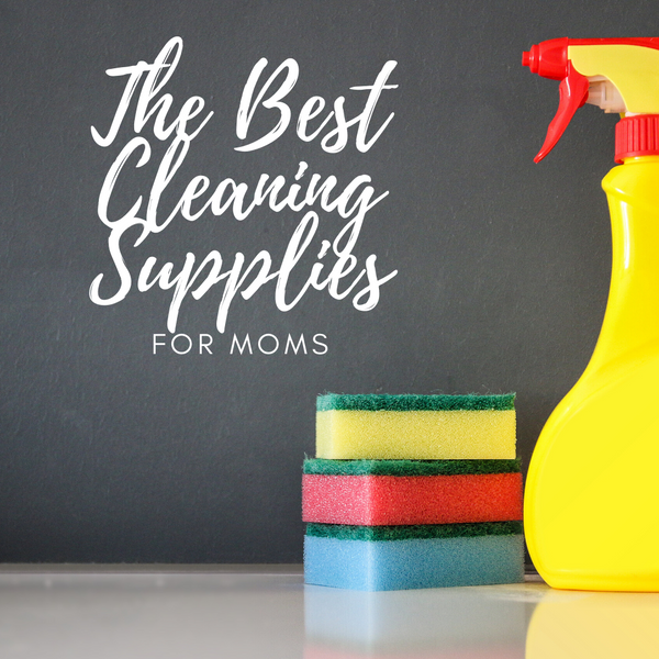 The Best Cleaning Supplies for Moms