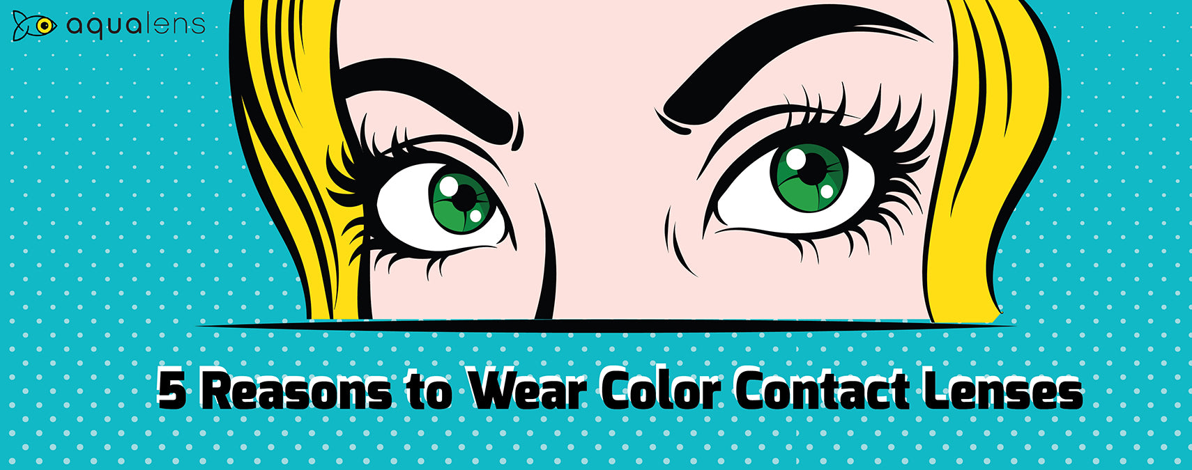 5 Reasons That Will Make You Wanna Try Color Contact Lenses Now!