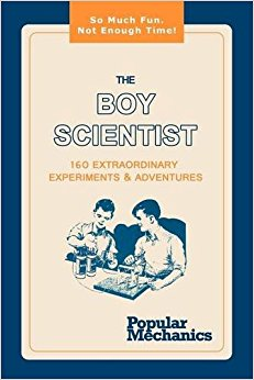 The Boy Scientist: 160 Extraordinary Experiments & Adventures