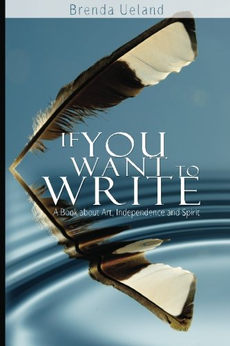 If You Want to Write: A Book about Art, Independence and Spirit: Brenda Ueland: 9789650060282: Amazon.com: Books
