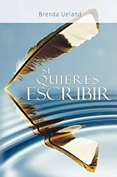 Amazon.com: Si quieres escribir / If You Want to Write (Spanish Edition) eBook: Brenda Ueland: Books