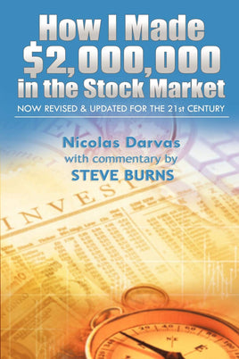 How I Made $2, 000, 000 in the Stock Market: Now Revised & Updated for the 21st Century: Nicolas Darvas, Steve Burns: 9781607964926: Amazon.com: Books