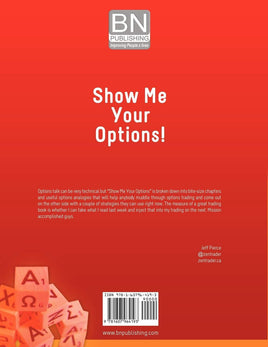Show Me Your Options! The Guide to Complete Confidence for Every Stock and Options Trader Seeking Consistent, Predictable Returns: Steve Burns, Christopher Ebert: 9781607964193: Amazon.com: Books