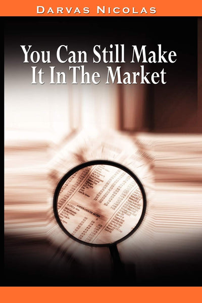 You Can Still Make It In The Market by Nicolas Darvas (the author of How I Made $2, 000, 000 In The Stock Market): Nicolas Darvas: 9780982055670: Amazon.com: Books