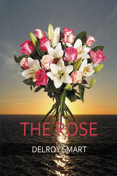 The Rose: Delroy Smart: 9781684115693: Amazon.com: Books