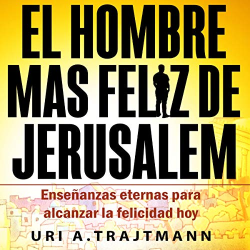 El Hombre Mas Feliz de Jerusalem [The Happiest Man in Jerusalem]