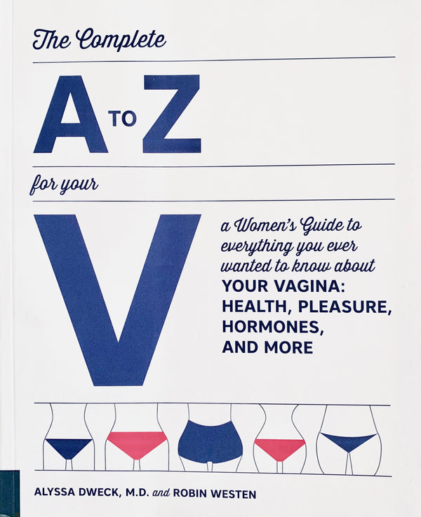The Complete A to Z for your V: Alyssa Dweck, MD and Robin Westen
