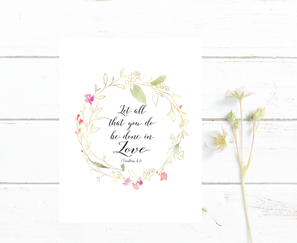 1 Corinthians 16:14 Let all you do - Scripture Art - Bible Verse Print