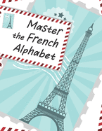 Master The French Alphabet, A Handwriting Practice Workbook