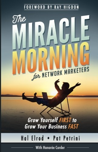 The Miracle Morning for Network Marketers: Grow Yourself FIRST to Grow Your Business Fast (The Miracle Morning Book Series)