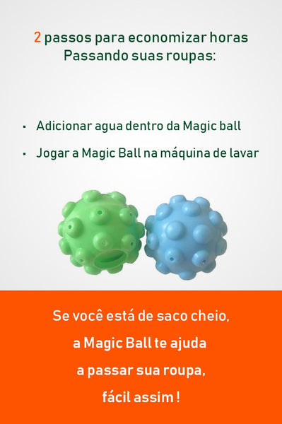 Adicionar agua dentro da Magic ball e Jogar a Magic Ball na máquina de lavar
