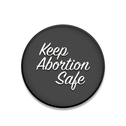 Keep Abortion Safe | Pin