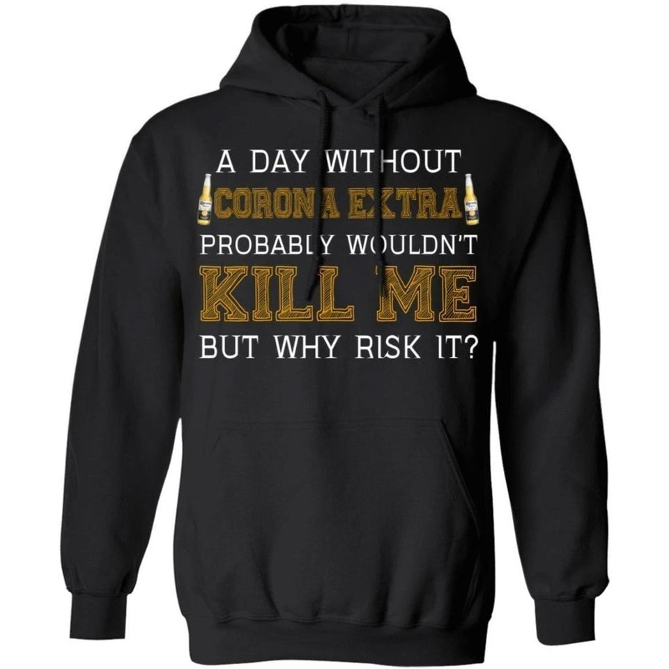 A Day Without Corona Extra Wouldn't Kill Me But Why Risk It Hoodie HA09-Bounce Tee