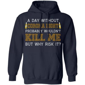 A Day Without Corona Light Wouldn't Kill Me But Why Risk It Hoodie HA09-Bounce Tee
