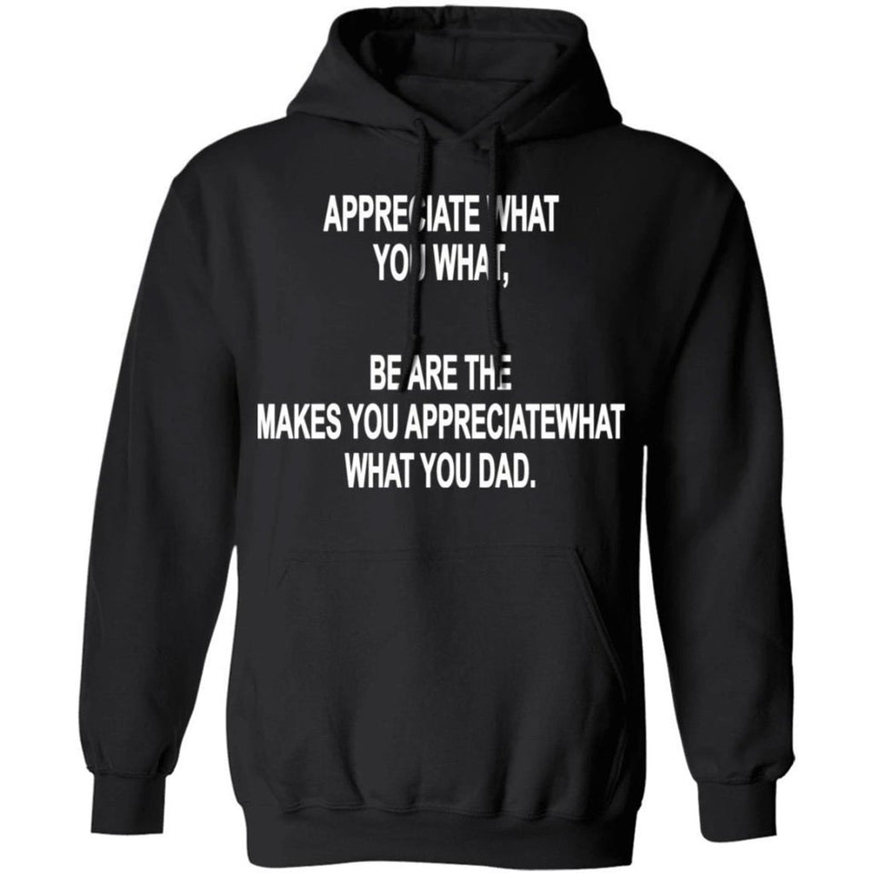 Appreciate What You What Funny Drunk Hoodie Funny Gift HA09-Bounce Tee