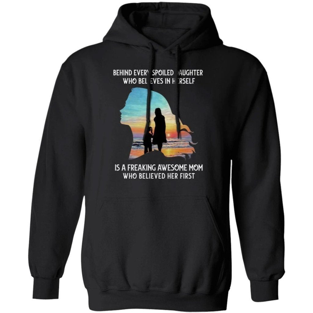 Behind Every Spoiled Daughter Who Believes In Herself Is A Freaking Awesome Mom Hoodie VA09-Bounce Tee