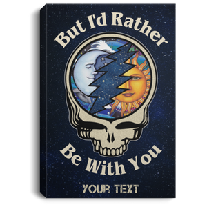 But I'd Rather Be With You Grateful Dead Personalized Canvas Poster VA05-Bounce Tee