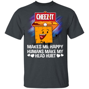 Cheez It Makes Me Happy Humans Make My Head Hurt T-shirt MT03-Bounce Tee